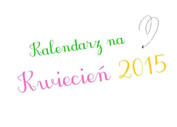 Kalendarz na Kwiecień 2015