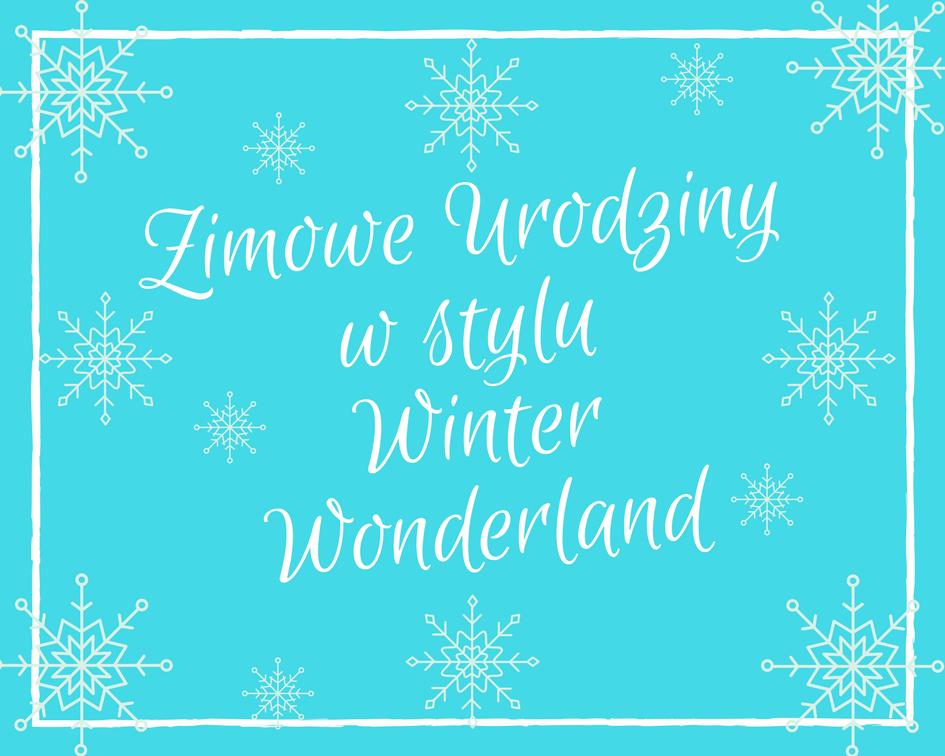 Urodziny zimą – w stylu Winter Wonderland